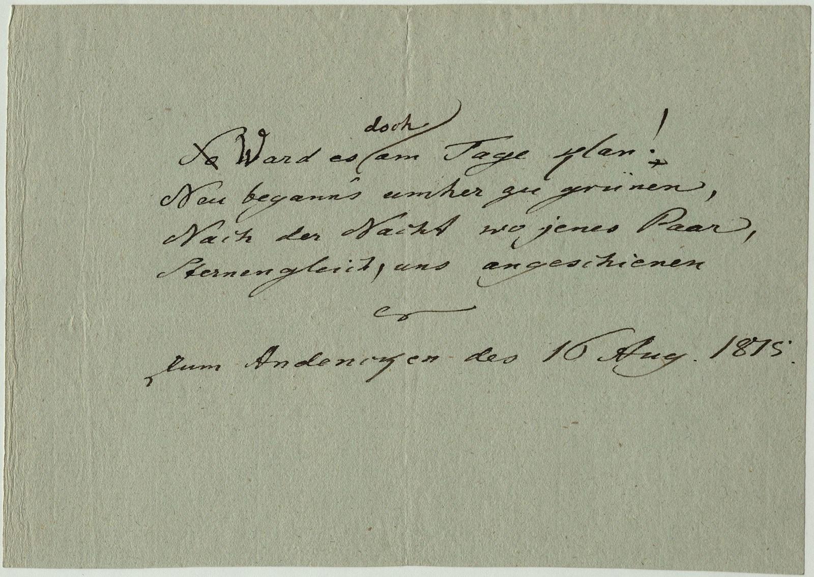 """""""Ward es doch am Tage klar"""" – eigenhändiger Entwurf Goethes eines Widmungsgedichtes in Erinnerung an die Begegnung mit Friederike auf der Gerbermühle in Frankfurt am 16. August 1815"""