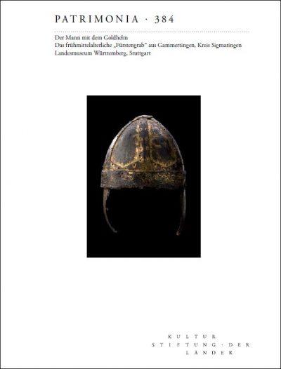 """PATRIMONIA NR. 384 (2019) Der Mann mit dem Goldhelm. Das frühmittelalterliche """"Fürstengrab"""" aus Gammertingen, Kreis Sigmaringen"""