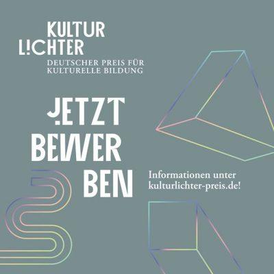 """Bewerbungsstart für """"KULTURLICHTER – Deutscher Preis für kulturelle Bildung"""""""