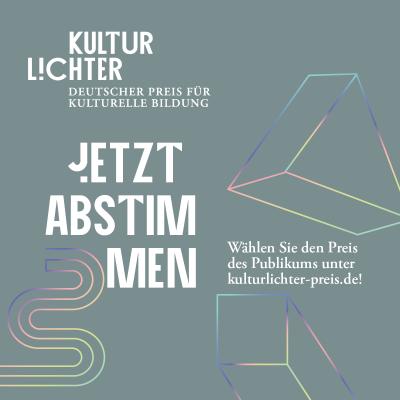 Aufruf zur Abstimmung für den Kulturlichter-Preis - Deutscher Preis für Kulturelle Bildung